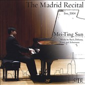 Mei-Ting Sun: The Madrid Recital - Works by Bach, Debussy, Liszt & Schumann