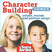 Sara Jordan: Character Building Songs: Unison, Round And Partner Songs