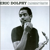 Eric Dolphy: The Complete Last Recordings: In Hilversum & Paris 1964