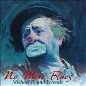 Michael B./Michael B and Friends: No More Blues