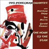 Ivo Perelman/Ivo Perelman Quartet: The  Hour of the Star