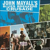 John Mayall/John Mayall & the Bluesbreakers/The Bluesbreakers: Crusade Mono [Digipak]