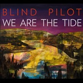 Blind Pilot: We Are the Tide [Digipak]