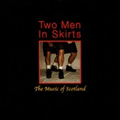 Two Men In Skirts: The  Music of Scotland