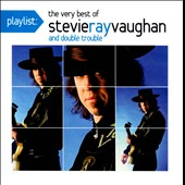 Stevie Ray Vaughan/Stevie Ray Vaughan & Double Trouble: Playlist: The Very Best of Stevie Ray Vaughan and Double Trouble
