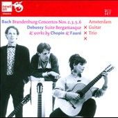 Bach: Brandenburg Concertos Nos. 2, 3, 5, 8; Debussy: Suite Bergamasque; Chopin & Faur&#233; / Amsterdam Guitar Trio