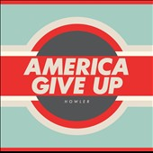 Howler: America Give Up *