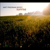Amit Friedman Sextet: Sunrise [Digipak]