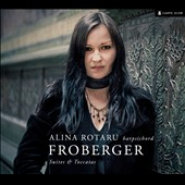 Froberger: Suites & Toccatas / Alina Rotaru, harpsichord