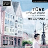 Daniel Gottlob Turk: Keyboard Sonatas, Collections I & II / Michael Tsalka, piano