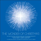 The Wonder of Christmas / United States Air Force Band & the Singing Sergeants