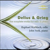 Delius & Grieg: Complete Works for Cello & Piano / Raphael Wallfisch, cello; John York, piano