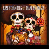 Kasey Chambers/Shane Nicholson: Wreck and Ruin [Deluxe Edition] [Digipak]