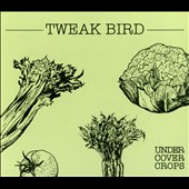 Tweak Bird: Undercover Crops [Digipak]