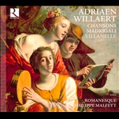 Adriaen Willaert: Chansons; Madrigali; Villanel / Romanesque