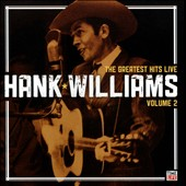 Hank Williams: The Greatest Hits Live, Vol. 2