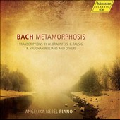Bach Metamorphosis: Transcriptions by W. Braunfels, C. Tausig, R. Vaughan Williams and Others / Angelika Nebel, piano