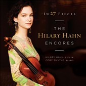 In 27 Pieces - The Encores / Hilary Hahn, violin; Cory Smythe, piano