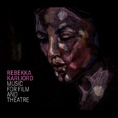 Rebekka Karijord: Music For Film and Theatre [Digipak]