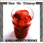 Here Be Dragons: Gargling With Brains