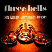 Jerry Douglas (Dobro)/Mike Auldridge/Rob Ickes: Three Bells