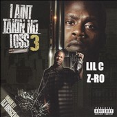 Z-Ro/Lil C: I Ain't Takin No Loss, Vol. 3 [PA]