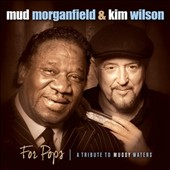 Mud Morganfield/Kim Wilson: For Pops: A Tribute To Muddy Waters [Digipak] [8/18]