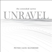 Peter Rainbird: Unravel: The Extended Suites [Digipak]