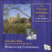 English Cathedral Series Volume XVII / Christopher Allsop, the Organ at Worcester Cathedral