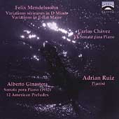 Mendelssohn: Variations;  Chavez: Sonata;  Ginastera / Ruiz