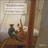 Mendelssohn: The Complete Solo Piano Music, Vol. 3 - Piano Sonata, Op. 105; Three Caprices, Op. 33; Songs without words (6), Op. 53 et al. / Howard Shelley, piano