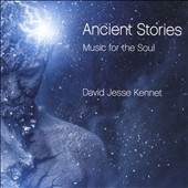 David Jesse Kennet: Ancient Stories: Music for the Soul