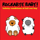 Rockabye Baby!: Lullaby Renditions of Fall Out Boy