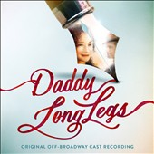 Paul Alexander Nolan/Daddy Long Legs Cast/Megan McGinnis: Daddy Long Legs [Original Off-Broadway Cast Recording]
