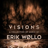 Erik Wollo: Visions: A Collection of Music By... [2/5]
