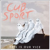 Cub Sport: This Is Our Vice [Digipak]