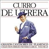 Curro de Utrera: Great Singers of Flamenco, Vol. 25