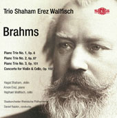 Brahms: Piano Trios Nos. 1-3; Concerto for Violin & Cello / Hagai Shaham, violin; Arnon Erez, piano; Raphael Wallfisch, cello
