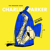 Charlie Parker (Sax): Unheard Bird: The Unissued Takes [7/1] *