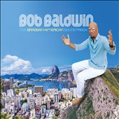 Bob Baldwin: The  Brazilian-American Soundtrack *