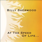 Billy Sherwood: At the Speed of Life... *