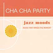 Various Artists: Jazz Moods: Cha Cha Party