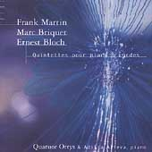 Martin, Bricquet, Bloch: Piano Quintets / Ortys Quartet