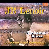 J.B. Lenoir: Alabama Blues: Rare and Intimate Recordings from the Tragically Short Career of the Gre [Digipak]