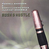 Wendell Harrison/Wendell Harrison & Mama's Licking Stick Clarinet Ensemble: Rush & Hustle