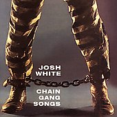 Josh White: Chain Gang Songs
