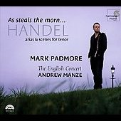 Handel: As steals the morn, etc / Padmore, Manze, et al