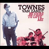 Townes Van Zandt: Be Here to Love Me [Fat Possum]