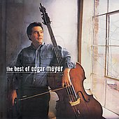 The Best of Edgar Meyer / Ma, Bell, O'Connor, Fleck, et al