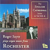The English Cathedral Series Vol 13 - Rochester - Dupr&eacute;, Heiller, Whitlock, Ayres, Durufl&eacute; / Roger Sayer